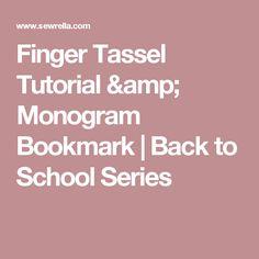 Finger Tassel Tutorial & Monogram Bookmark | Back to School Series