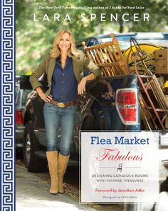 Flea Market Fabulous: Designing Gorgeous Rooms with Vintage Treasures by Lara Spencer