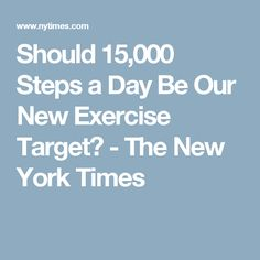 Should 15,000 Steps a Day Be Our New Exercise Target? - The New York Times