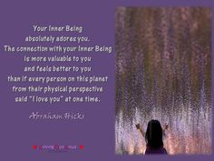 """Your Inner Being absolutely adores you. The connection with your Inner Being is more valuable to you and feels better to you than if every person on this planet from their physical perspective said """"I love you"""" at one time."""