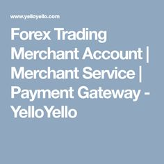Forex Trading Merchant Account | Merchant Service | Payment Gateway - YelloYello Merchant Account, Forex Trading, Accounting, Business, Store, Business Illustration