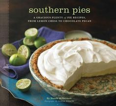 """Ask any pie lover—the words """"southern"""" and """"pie"""" go together like ripe fruit and…"""