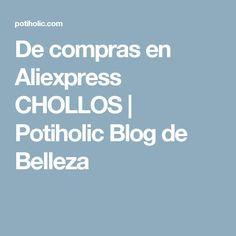De compras en Aliexpress CHOLLOS | Potiholic Blog de Belleza
