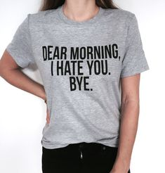 Welcome to Nalla shop :)  For sale we have these great dear morning i hate you bye t-shirts!   With a large range of colors and sizes - just select