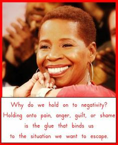 Iyanla Vanzant Quotes:  Why do we hold on to negativity?  Holding onto pain, anger, guilt, or shame is the glue that binds us to the situation we want to escape.