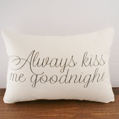 kiiiind of cute. Always Kiss Me Goodnight - Hemp & Organic Cotton Cushion Cover - 12x18. $35.00, via Etsy.
