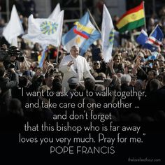 Pope Francis theloveliesthour.com I do, I will, and I believe you do love us, as Christ instructed-I do believe that, and I love you & pray for you everyday!