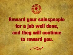 Reward your salespeople for a job well done, and they will continue to reward you. #gitomer