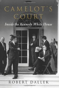Camelot's Court: Inside the Kennedy White House by Robert Dallek,http://smile.amazon.com/dp/006206584X/ref=cm_sw_r_pi_dp_P0xGtb1JAZ31X8XR
