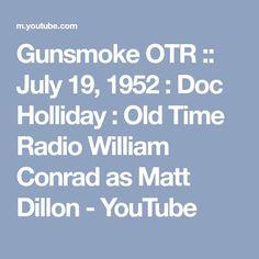Gunsmoke OTR :: July 19, 1952 : Doc Holliday : Old Time Radio William Conrad as Matt Dillon - YouTube