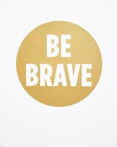 Be Brave Print by Jess LC #BeBrave #JessLC    I need this print in my house.