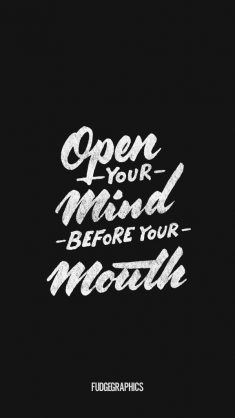 Open Your Mind Before Your Mouth Be Yourself Quotes Inspirational Quotes Typography Quotes