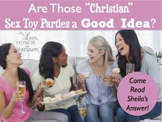 """Are Those """"Christian"""" Sex Toy Parties a Good Idea? http://tolovehonorandvacuum.com/2014/11/christian-sex-toy-parties/ Well done post by Sheila Gregoire of To Love, Honor & Vacuum."""