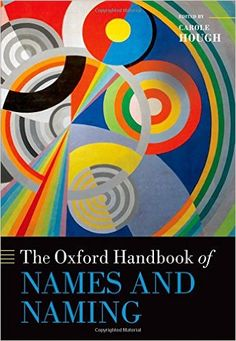 The Oxford handbook of names and naming / edited by Carole Hough ; with assistance from Daria Izdebska - Oxford : Oxford University Press, 2016