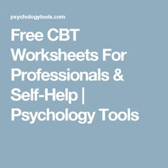 Free CBT Worksheets For Professionals & Self-Help | Psychology Tools