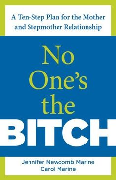 Good book!  No One's the Bitch: A Ten-Step Plan for the Mother and Stepmother Relationship