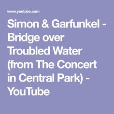 Simon & Garfunkel - Bridge over Troubled Water (from The Concert in Central Park) - YouTube