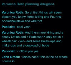 ~Divergent~ ~Insurgent~ ~Allegiant~  ( if you don't know who John Green is, he wrote The Fault In Our Stars)