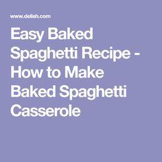 Easy Baked Spaghetti Recipe - How to Make Baked Spaghetti Casserole