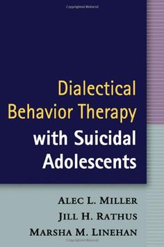 Dialectical Behavior Therapy with Suicidal Adolescents by Alec L. Miller http://www.amazon.com/dp/1593853831/ref=cm_sw_r_pi_dp_4w-Qub1HT7F2V