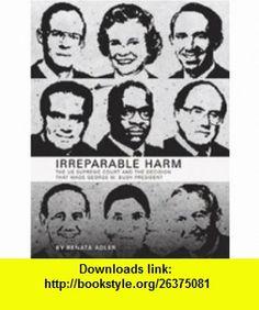 Irreparable Harm The U.S. Supreme Court and The Decision That Made George W. Bush President (9780974960951) Renata Adler , ISBN-10: 0974960950  , ISBN-13: 978-0974960951 ,  , tutorials , pdf , ebook , torrent , downloads , rapidshare , filesonic , hotfile , megaupload , fileserve