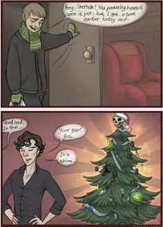 Oh sherlock :) // lol! I can totally see this happening. Except Sherlock would probably go off on a tangent about the un-necessity of Christmas trees and John would just roll his eyes at his over-practical friend and take the bloody gun off the tree.