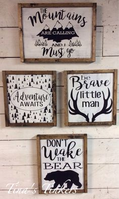 Set of 4 woodland nursery signs. The mountains are calling & I must go. Adventure awaits. Be brave little man. Don't wake the bear. Rustic by TinasTinkers on Etsy https://www.etsy.com/listing/480128257/set-of-4-woodland-nursery-signs-the