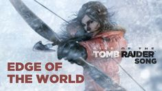 RISE OF THE TOMB RAIDER SONG: Edge Of The World (Miracle of Sound ft Lis...