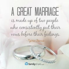 A great marriage is made up of two people who consistently put their vows before their feelings. -Ngina Otiende