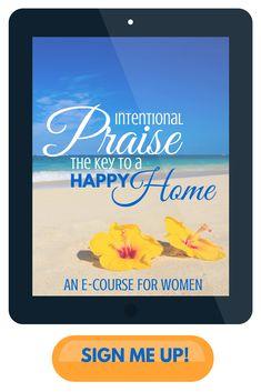 Intentional Praise: The Key to a Happy Home free e-course for women via ParadisePraises.com