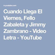 Cuando Llega El Viernes, Fello Zabaleta y Jimmy Zambrano - Video Letra - YouTube