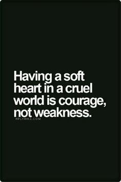 Having a soft heart in a cruel world is courage! 10 Life-Changing Tips for Highly Sensitive People Now Quotes, Life Quotes Love, Inspirational Quotes About Love, Change Quotes, Great Quotes, Quotes To Live By, Motivational Quotes, Funny Quotes, Super Quotes