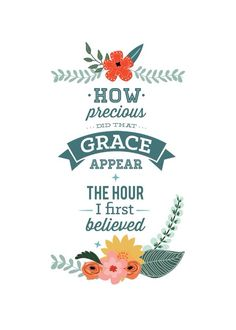 How precious did that grace appear, the hour I first believed. || lyrics, hymn, quote, jesus, Christian faith