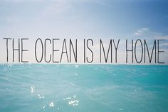 The Ocean is my Home