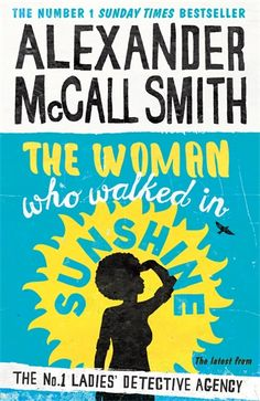 Alexander McCall Smith » The Woman Who Walked In Sunshine