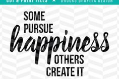 Some pursue happiness, others create it - Creative Fabrica