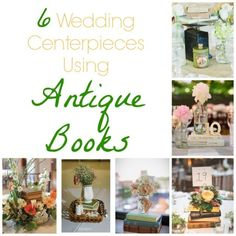 6 wedding centerpieces using  Antique books