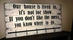 Our house is lived in, its not for show. If you don't like the mess, you know where to go.
