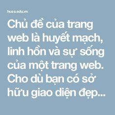 Chủ đề của trang web là huyết mạch, linh hồn và sự sống của một trang web. Cho dù bạn có sở hữu giao diện đẹp nhất Việt Nam, hosting đắt nhất và tên miền hay nhất, nhưng chủ đề của bạn không thu hút được độc giả, thì trang web của bạn không được cho là thành công.Khám phá những điều thú vị qua bài viết này của thiết kế web giá rẻ quận 9 nhé!