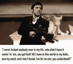Scarface, yes i do. Now line em up ;)                                                                                                                                                      More