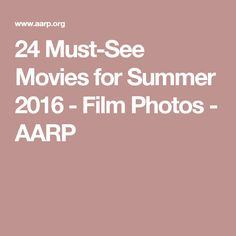 24 Must-See Movies for Summer 2016 - Film Photos - AARP