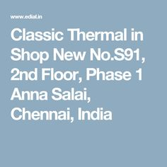 Classic Thermal in Shop New No.S91, 2nd Floor, Phase 1 Anna Salai,  Chennai, India