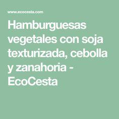 Hamburguesas vegetales con soja texturizada, cebolla y zanahoria - EcoCesta