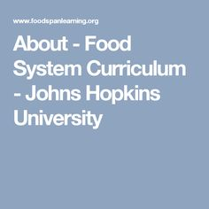 About - Food System Curriculum - Johns Hopkins University