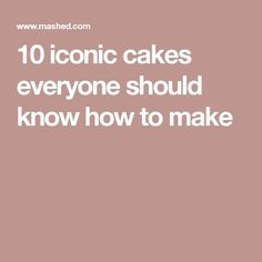10 iconic cakes everyone should know how to make