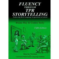 Fluency Through TPR Storytelling, Blaine Ray  Contee Seely