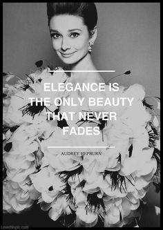 Elegance is the only beauty that never fades! ::)
