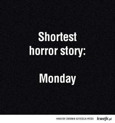 Too Funny !!!  LOL Shortest Horror Story: Monday #monday #funny #lol