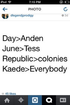 For those of you who didn't know, Day IS better than Anden, June IS MOST DEFINITELY better than Tess, and well I'm not even gonna explain the last one because its so obvious. Legend Marie Lu