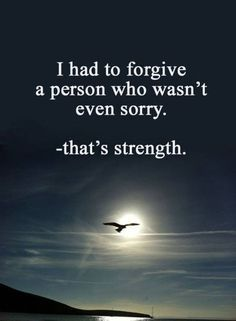 """Best Love Quotes About Strength How To Be Forgive Positive quotes about love sayings """"I had to forgive a person who wasn't even sorry. Wise Quotes, Great Quotes, Words Quotes, Inspiring Quotes, Motivational Quotes, Faith Quotes, Forgiveness Quotes, Whats Love Quotes, Encouragement Quotes"""